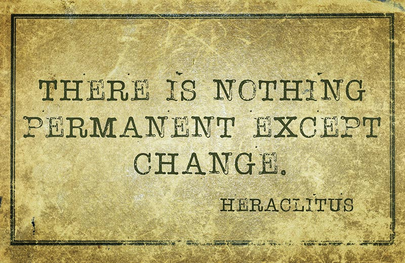 There is nothing permanent except change - quote by Heraclitus